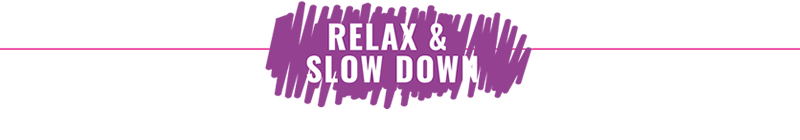 RELAX & SLOW DOWN DESTINATION SPA